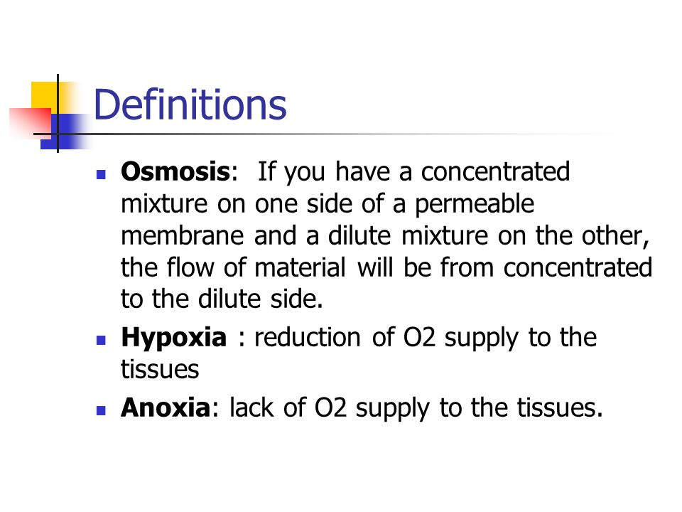 Definitions Osmosis: If you have a concentrated mixture on one side of a permeable membrane and a dilute mixture on the other, the flow of material wi