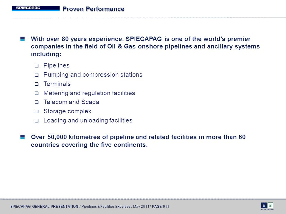 SPIECAPAG GENERAL PRESENTATION / Pipelines & Facilities Expertise / May 2011 / PAGE 011 Proven Performance With over 80 years experience, SPIECAPAG is