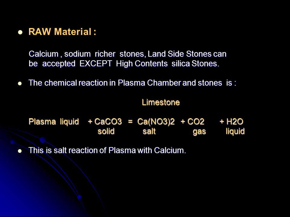RAW Material : Calcium, sodium richer stones, Land Side Stones can Calcium, sodium richer stones, Land Side Stones can be accepted EXCEPT High Content
