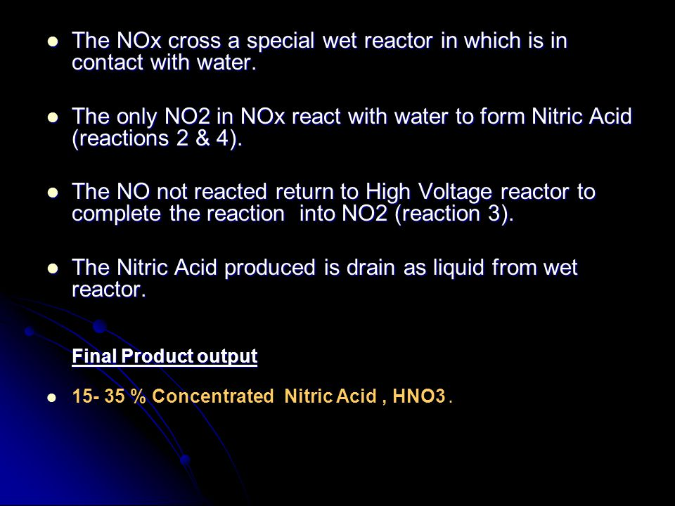 The NOx cross a special wet reactor in which is in contact with water. The NOx cross a special wet reactor in which is in contact with water. The only