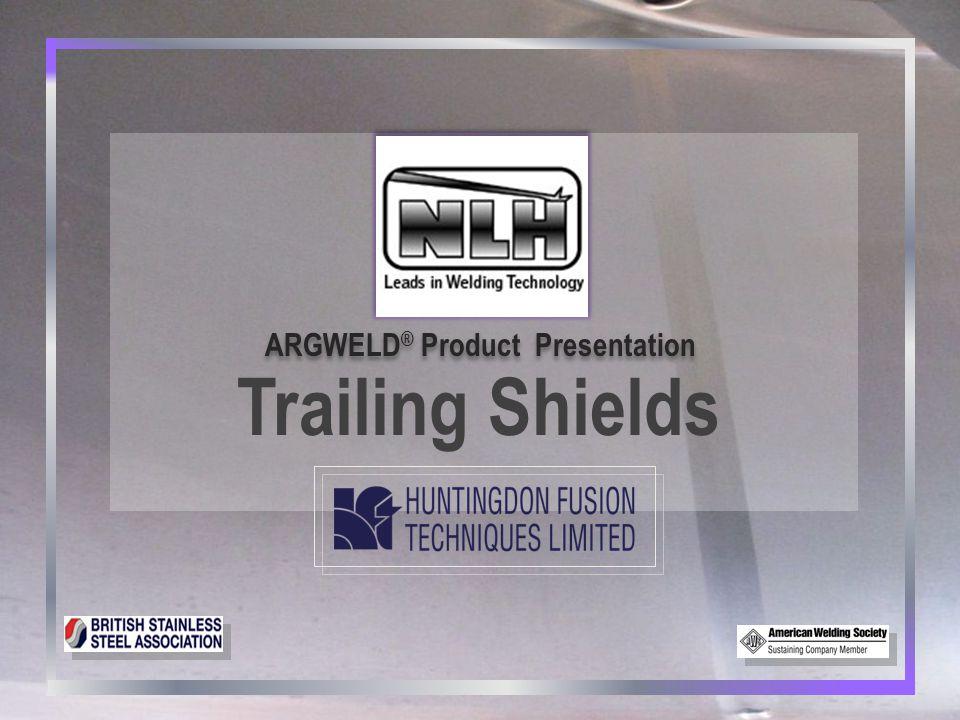 2 2 ARGWELD ® Trailing Shields