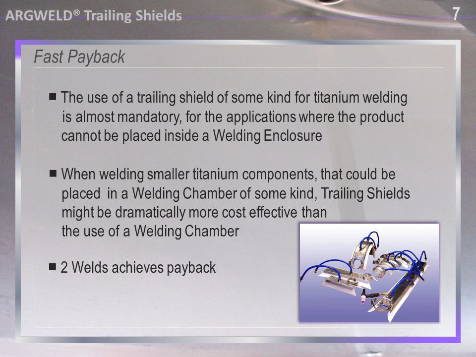 8 8 Automatic inline seam welder ARGWELD® Trailing Shields Front: Trailing shield, homemade.