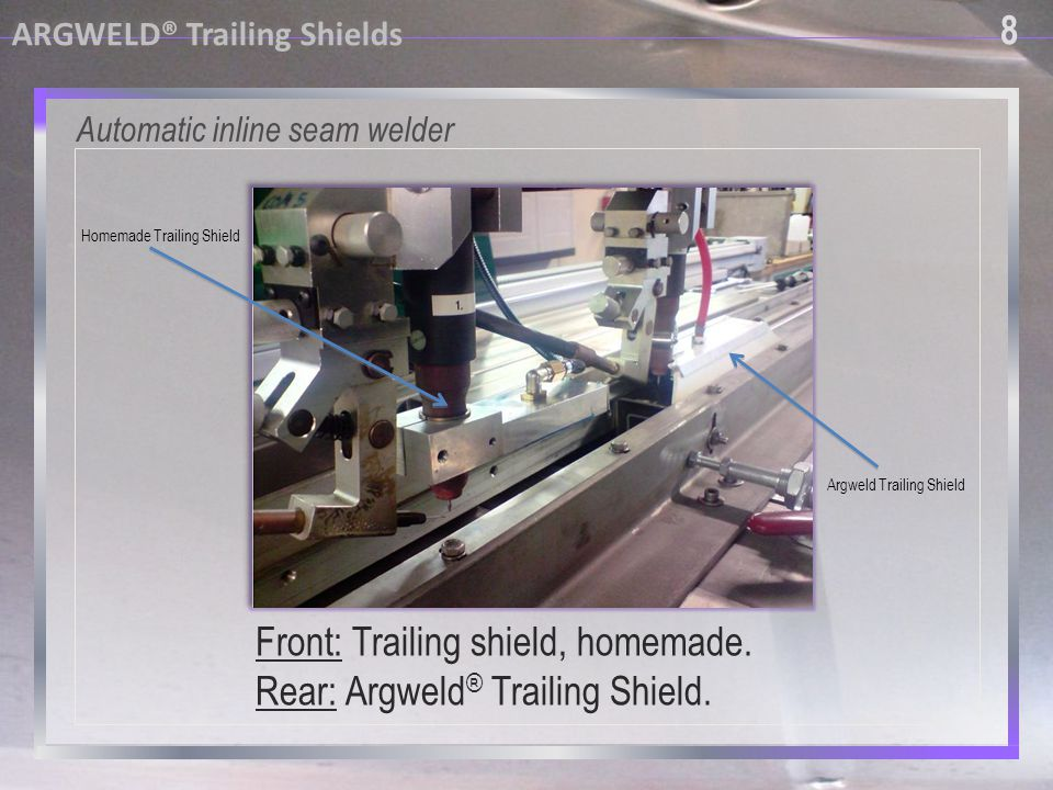 9 9 Trailing Shields – Internal Welding ARGWELD® Trailing Shields Trailing shield for internal welding of large diameter pipes and tubes, tanks and vessels