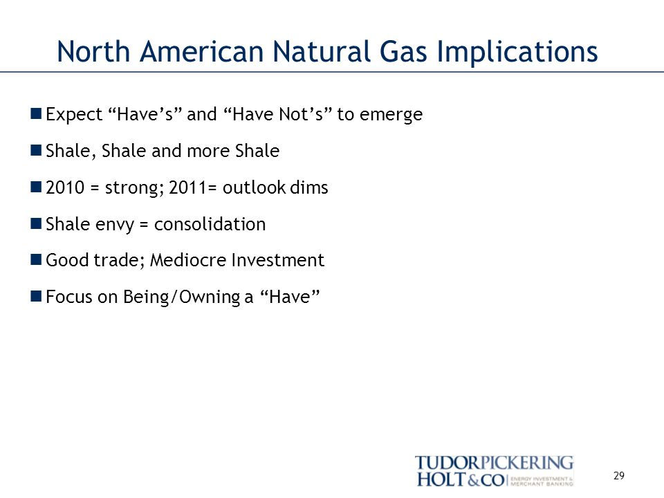 Expect Haves and Have Nots to emerge Shale, Shale and more Shale 2010 = strong; 2011= outlook dims Shale envy = consolidation Good trade; Mediocre Investment Focus on Being/Owning a Have 29 North American Natural Gas Implications
