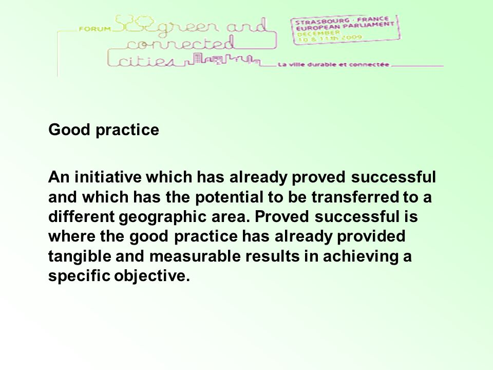 Good practice An initiative which has already proved successful and which has the potential to be transferred to a different geographic area. Proved s