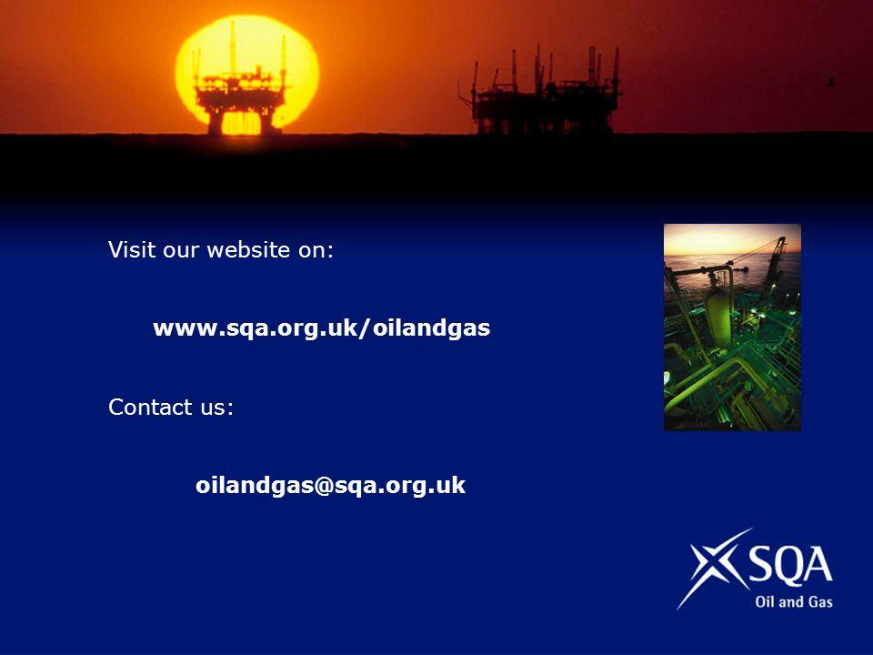 Visit our website on: www.sqa.org.uk/oilandgas Contact us: oilandgas@sqa.org.uk