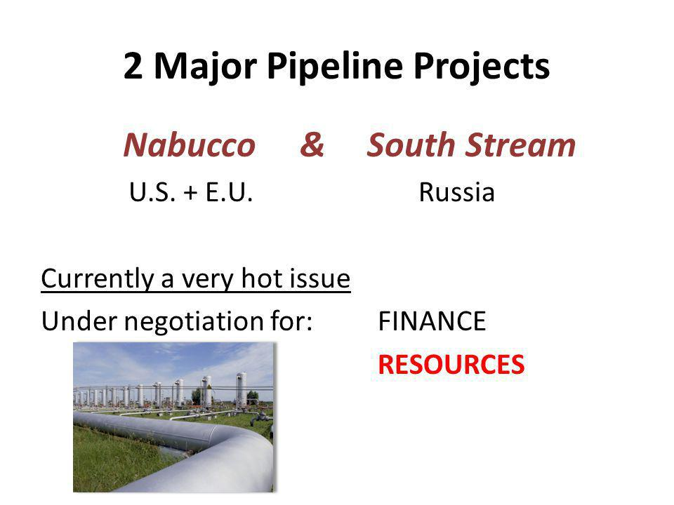 2 Major Pipeline Projects Nabucco&South Stream U.S.