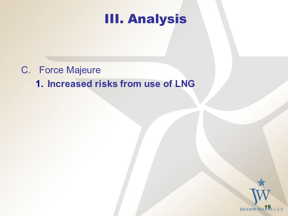19 III. Analysis C.Force Majeure 1.Increased risks from use of LNG