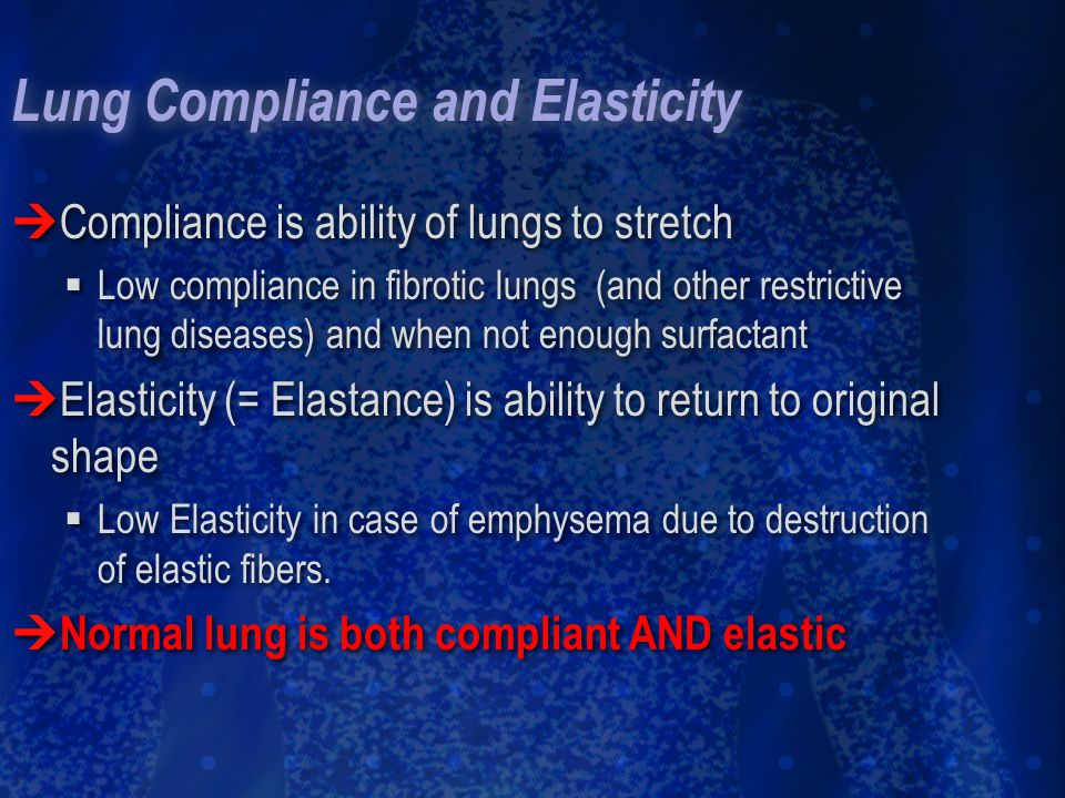 Lung Compliance and Elasticity Compliance is ability of lungs to stretch Low compliance in fibrotic lungs (and other restrictive lung diseases) and wh