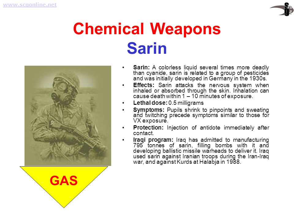 Chemical Weapons Sarin Sarin: A colorless liquid several times more deadly than cyanide, sarin is related to a group of pesticides and was initially d
