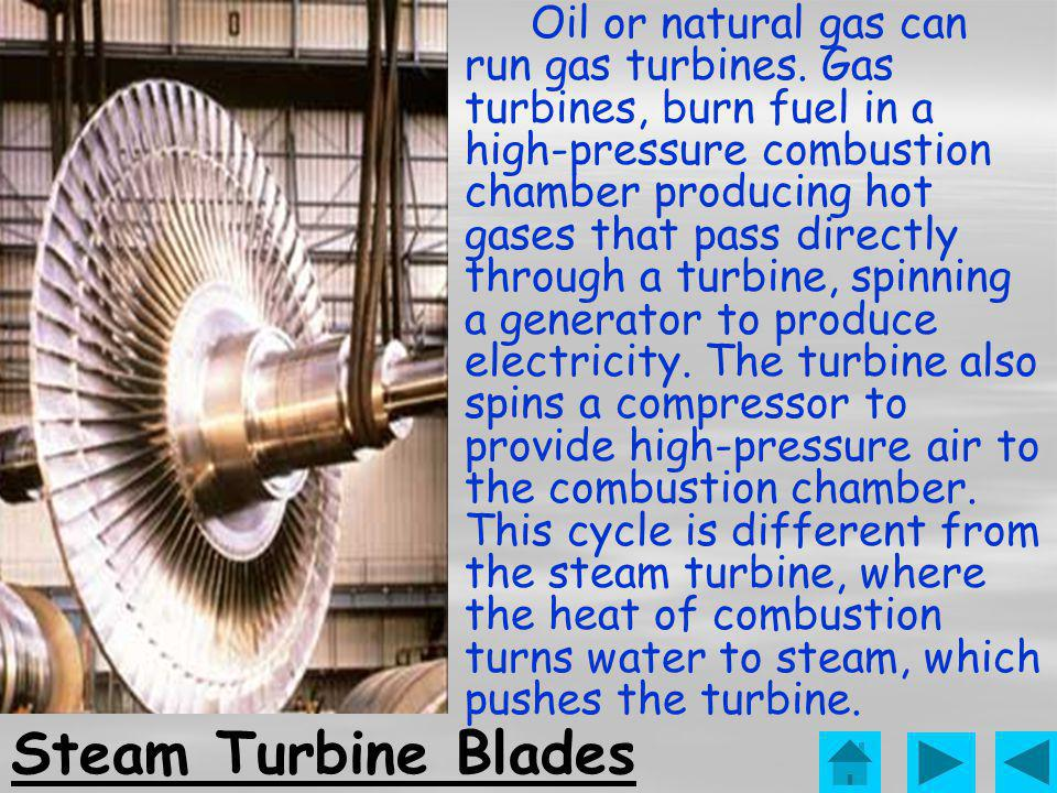Condensing Steam Turbine Generator Natural gas, burned like a jet engine, drives the generator! Gas Turbine Gas and Steam Turbines