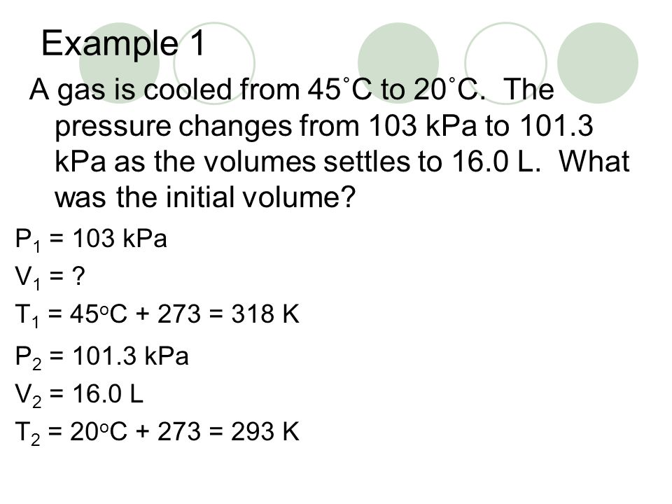 Example 1 A gas is cooled from 45˚C to 20˚C.