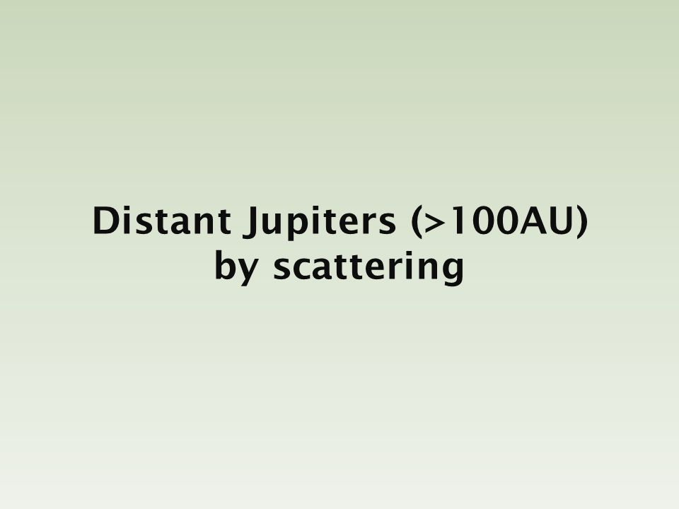Distant Jupiters (>100AU) by scattering