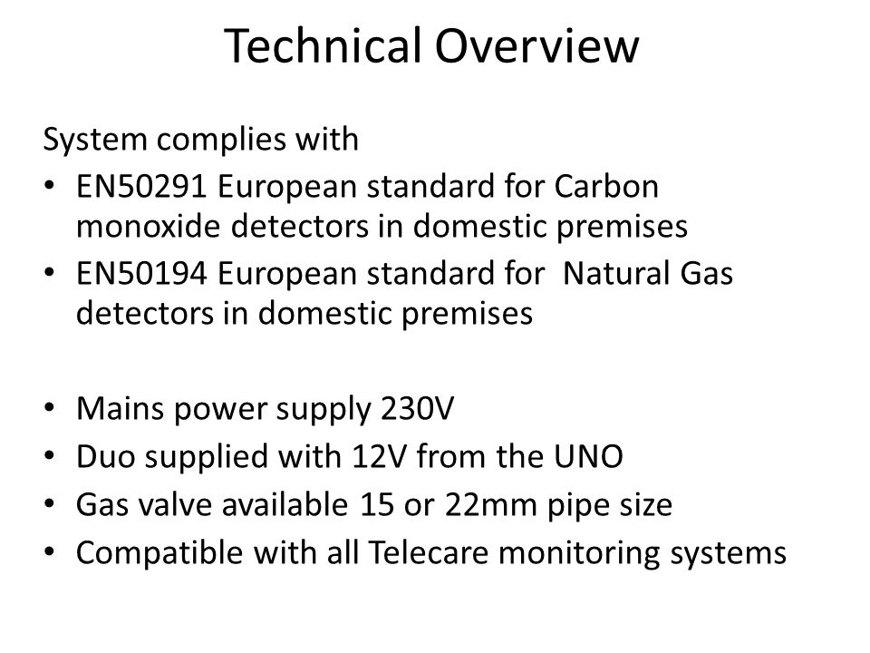 Technical Overview System complies with EN50291 European standard for Carbon monoxide detectors in domestic premises EN50194 European standard for Nat