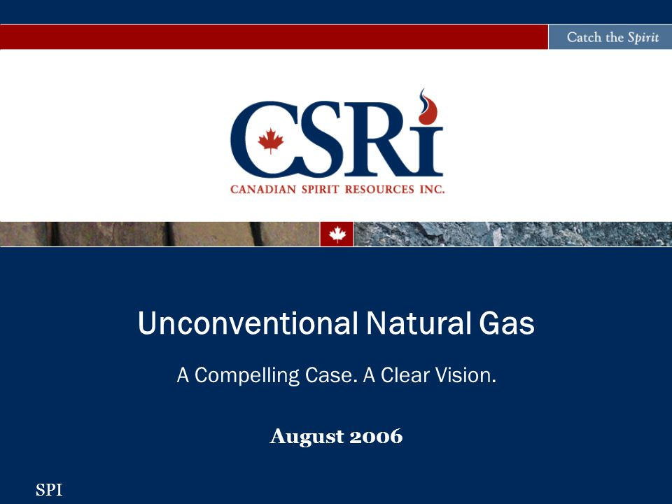 A Compelling Case. A Clear Vision. August 2006 Unconventional Natural Gas SPI