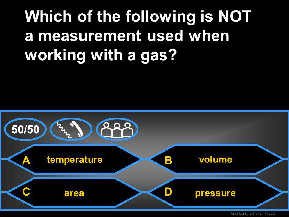 Template by Bill Arcuri, WCSD Volume increases Boyles law states that as the pressure of a gas increases, its….