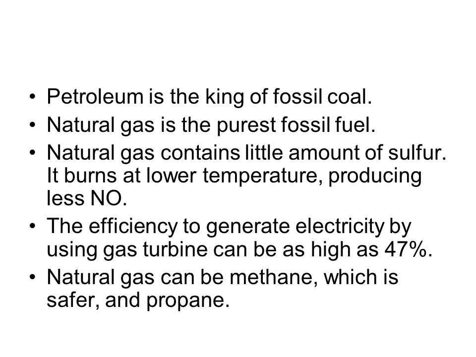 Petroleum is the king of fossil coal. Natural gas is the purest fossil fuel.
