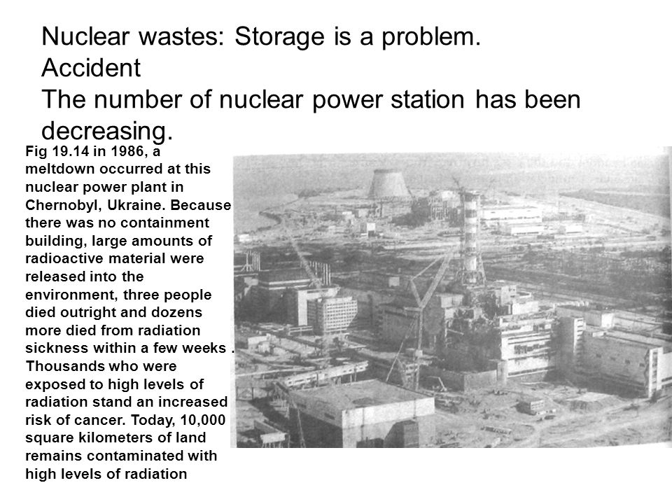 Nuclear wastes: Storage is a problem.