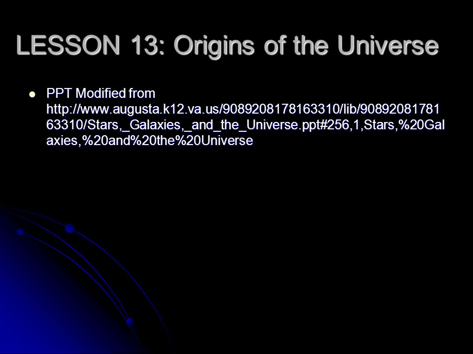 Lesson 13: Section 1 History of the Universe The galaxies in the universe are like the raisins in rising bread.