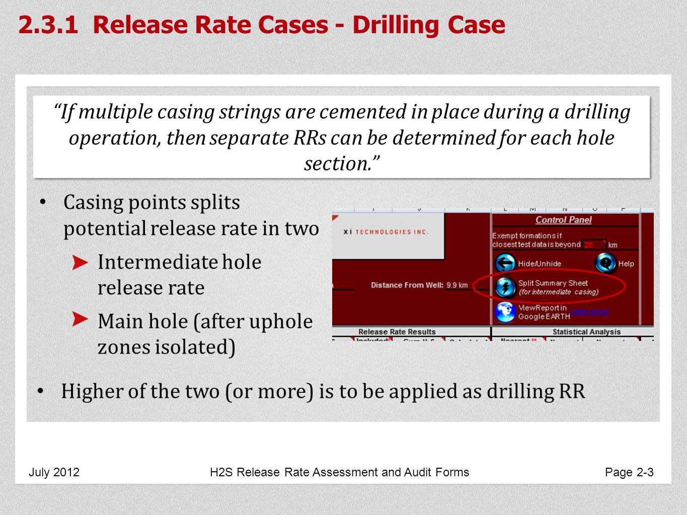 2.3.1 Release Rate Cases - Drilling Case July 2012 H2S Release Rate Assessment and Audit Forms Page 2-3 If multiple casing strings are cemented in place during a drilling operation, then separate RRs can be determined for each hole section.