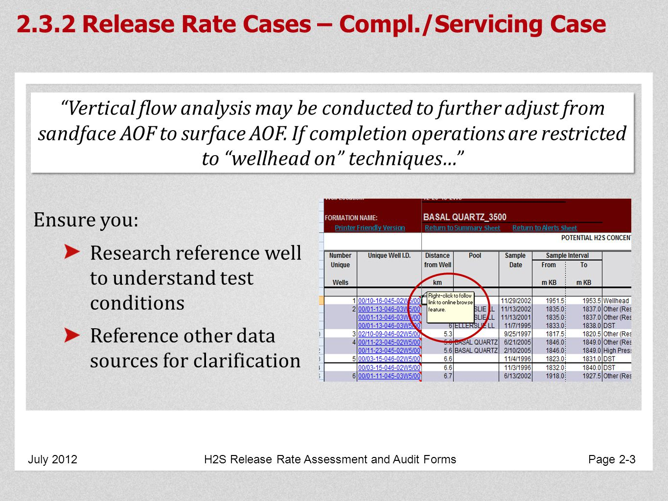 2.3.2 Release Rate Cases – Compl./Servicing Case July 2012 H2S Release Rate Assessment and Audit Forms Page 2-3 Ensure you: Research reference well to understand test conditions Reference other data sources for clarification Vertical flow analysis may be conducted to further adjust from sandface AOF to surface AOF.