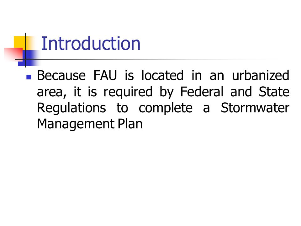 Introduction Because FAU is located in an urbanized area, it is required by Federal and State Regulations to complete a Stormwater Management Plan