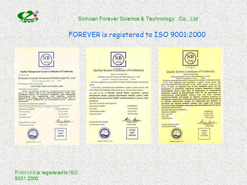 F OREVER is registered to ISO 9001:2000 Heat-shrinkable sleeves for communication cable Main Achievements: 1.