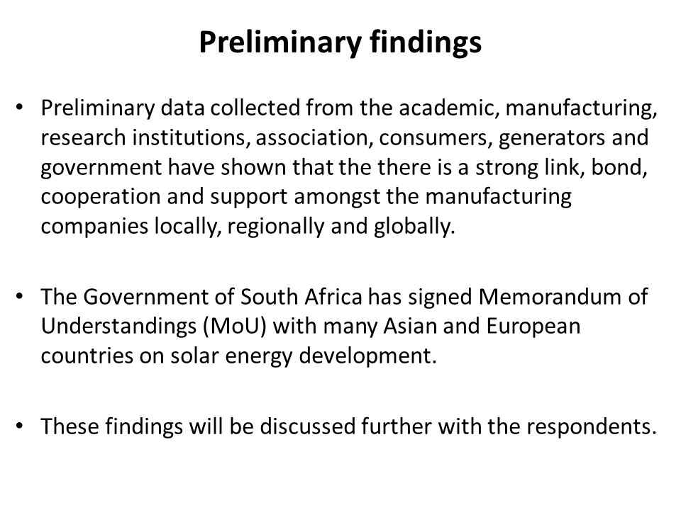 Preliminary findings Preliminary data collected from the academic, manufacturing, research institutions, association, consumers, generators and government have shown that the there is a strong link, bond, cooperation and support amongst the manufacturing companies locally, regionally and globally.