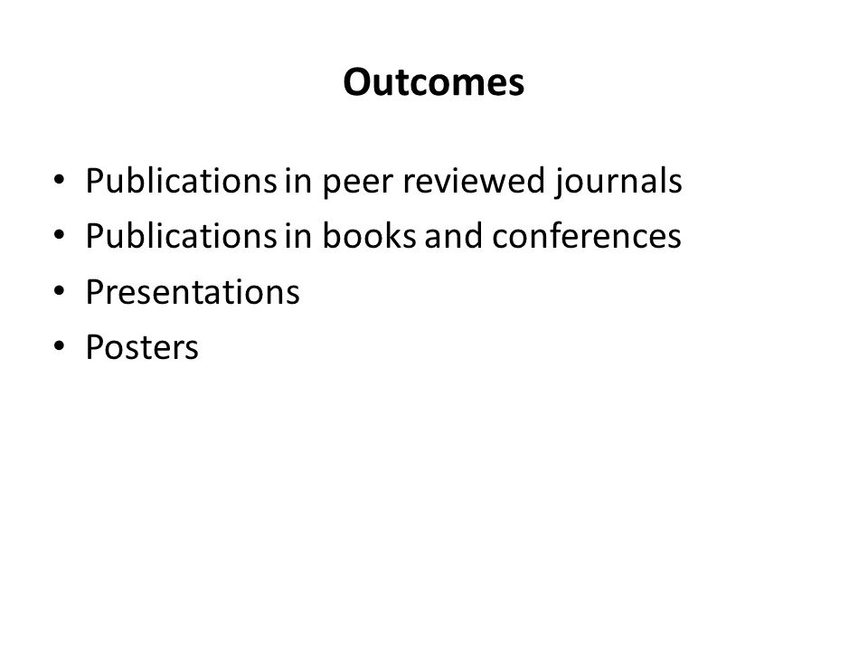 Outcomes Publications in peer reviewed journals Publications in books and conferences Presentations Posters