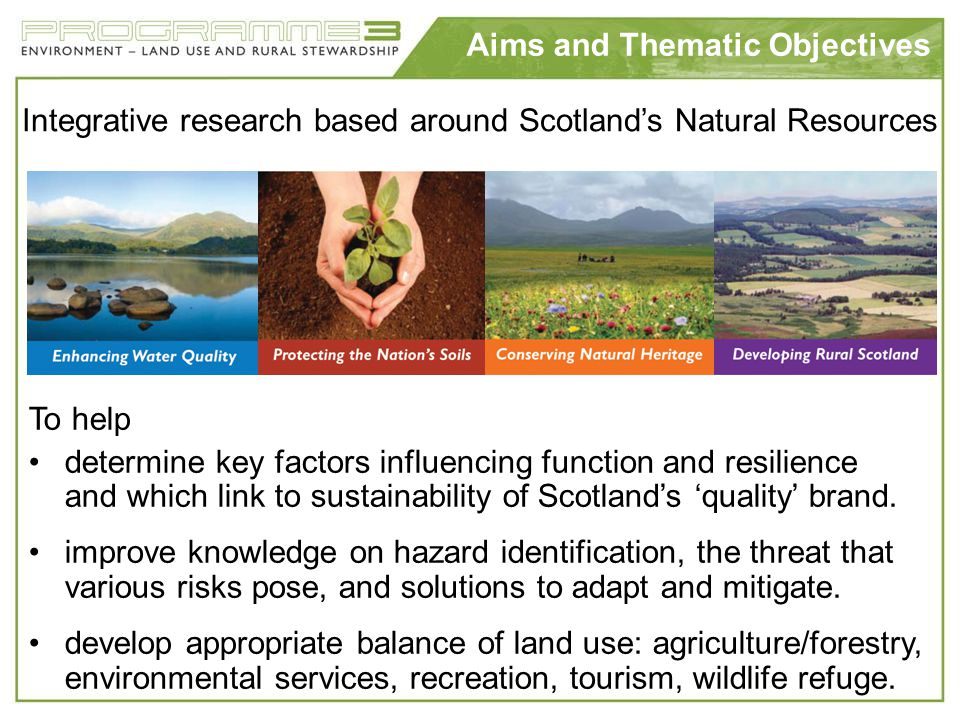 Aims and Thematic Objectives Integrative research based around Scotlands Natural Resources To help determine key factors influencing function and resi