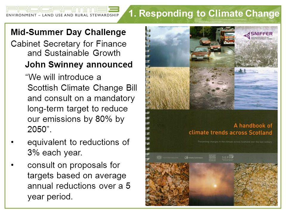 1. Responding to Climate Change Mid-Summer Day Challenge Cabinet Secretary for Finance and Sustainable Growth John Swinney announced We will introduce