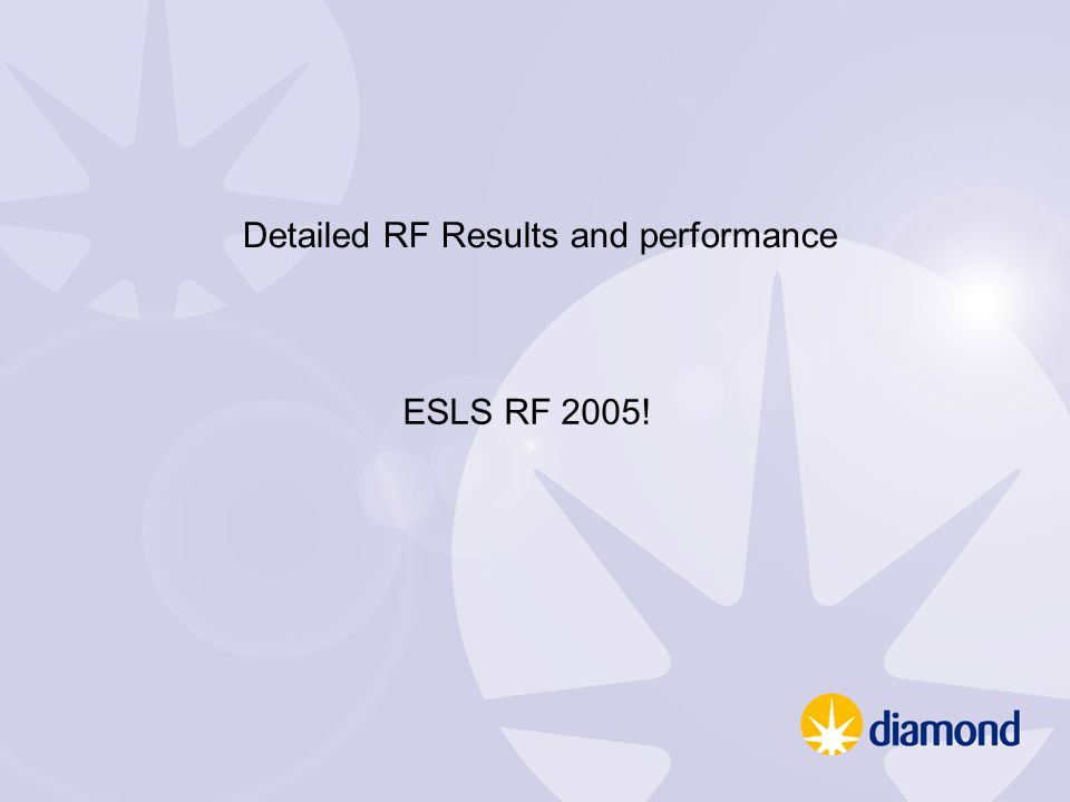 Detailed RF Results and performance ESLS RF 2005!