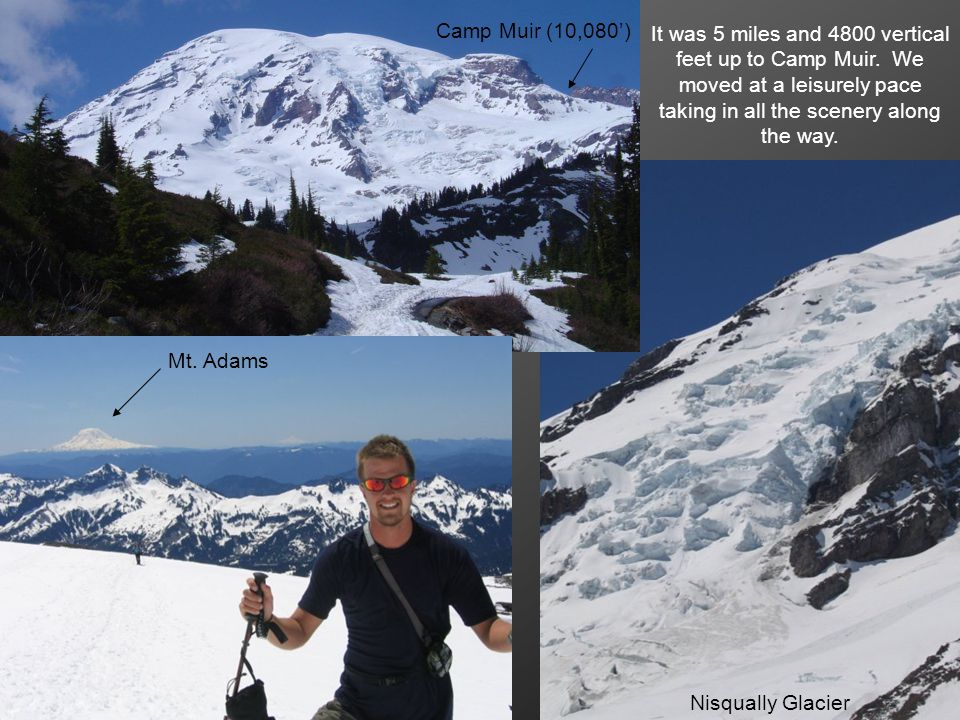 Camp Muir (10,080) It was 5 miles and 4800 vertical feet up to Camp Muir.
