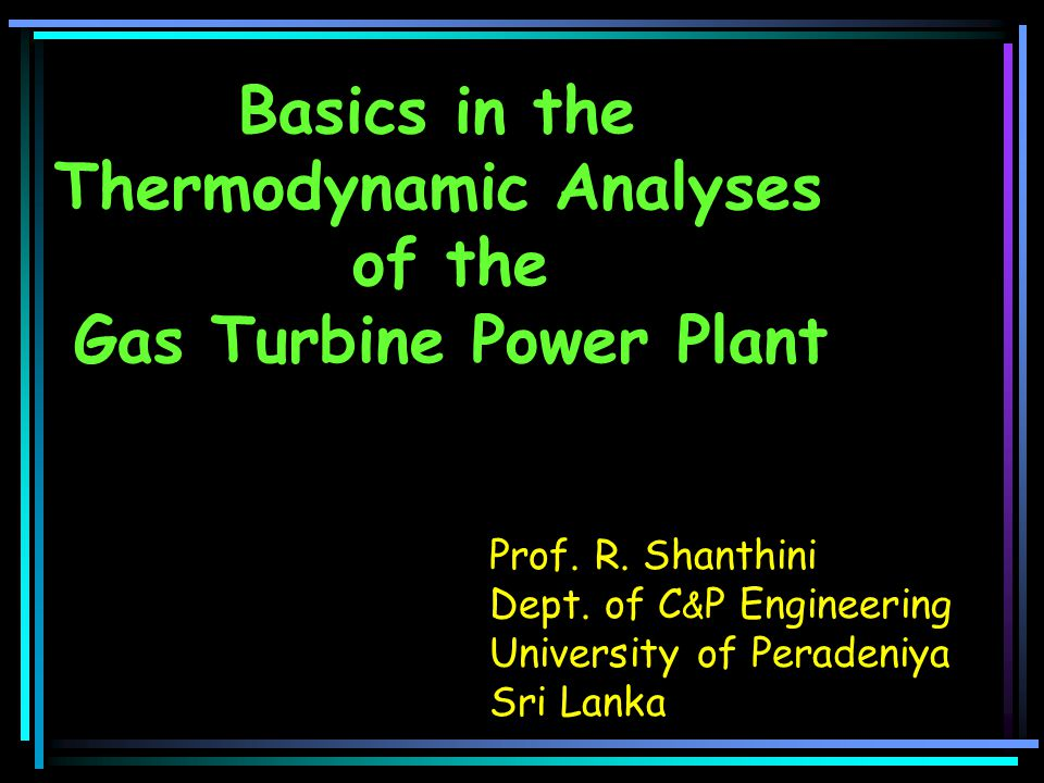 Basics in the Thermodynamic Analyses of the Gas Turbine Power Plant Prof.