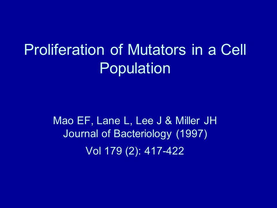 Proliferation of Mutators in a Cell Population Mao EF, Lane L, Lee J & Miller JH Journal of Bacteriology (1997) Vol 179 (2): 417-422