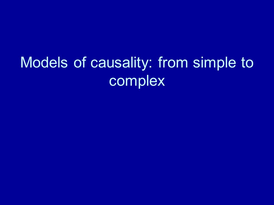 Models of causality: from simple to complex