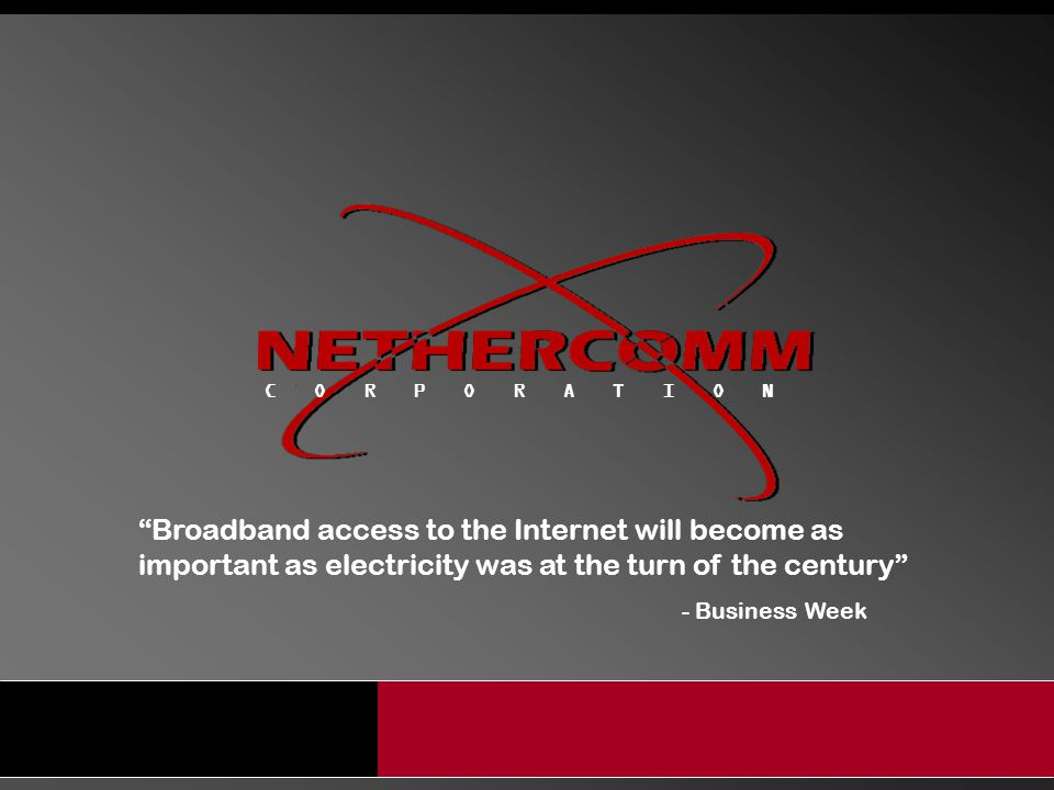 Broadband access to the Internet will become as important as electricity was at the turn of the century - Business Week.