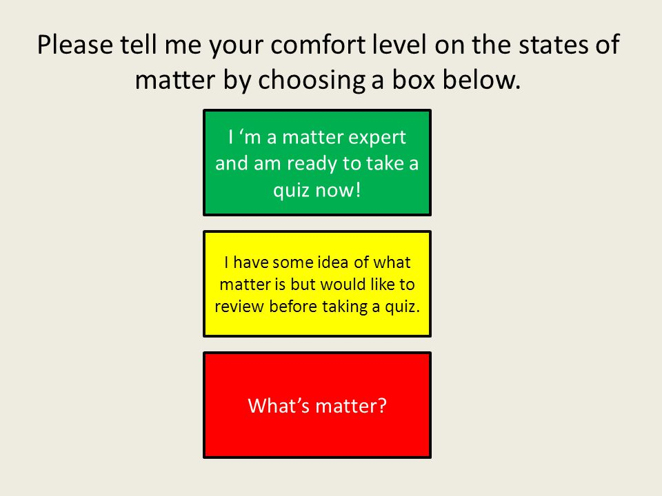 Please tell me your comfort level on the states of matter by choosing a box below.