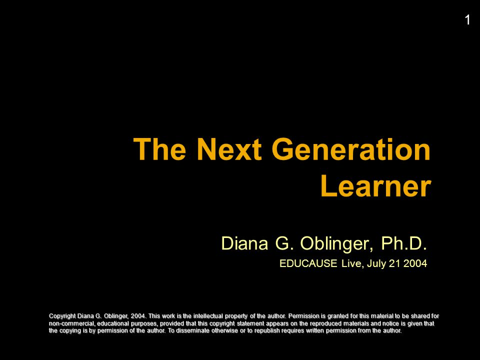 1 The Next Generation Learner Diana G. Oblinger, Ph.D.