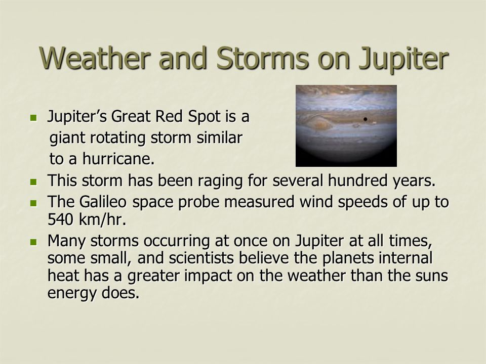 Weather and Storms on Jupiter Jupiters Great Red Spot is a Jupiters Great Red Spot is a giant rotating storm similar giant rotating storm similar to a hurricane.