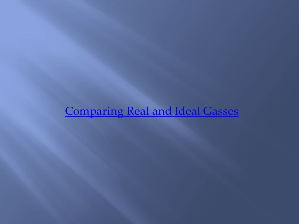 Comparing Real and Ideal Gasses