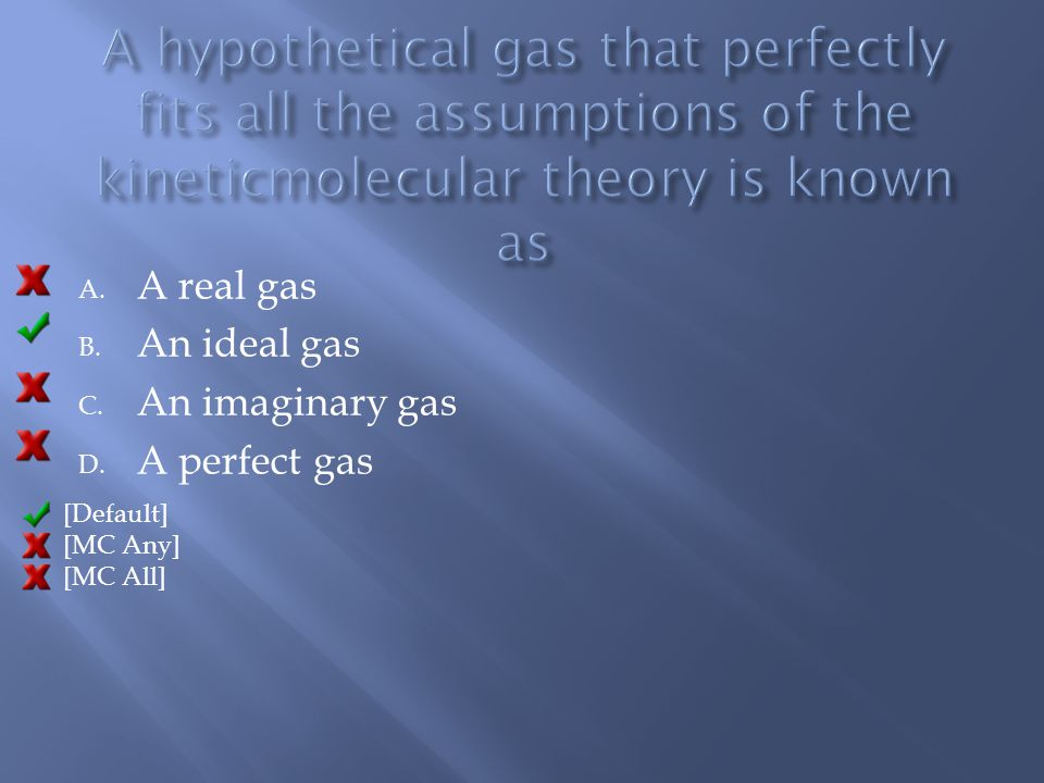 A. A real gas B. An ideal gas C. An imaginary gas D. A perfect gas [Default] [MC Any] [MC All]