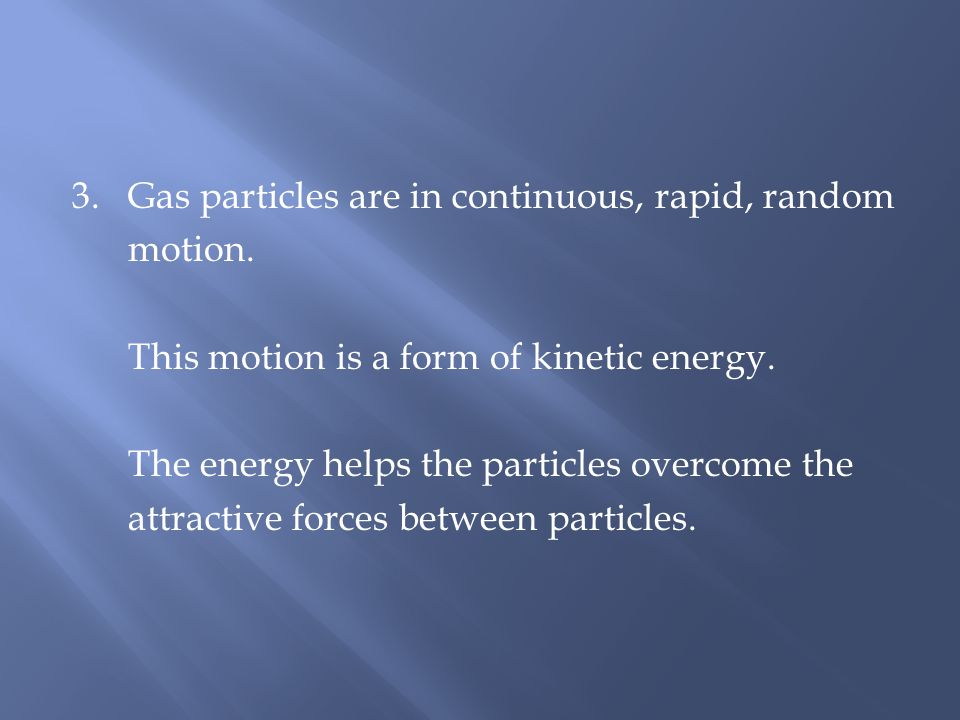 4.There are no force attractions between gas particles.