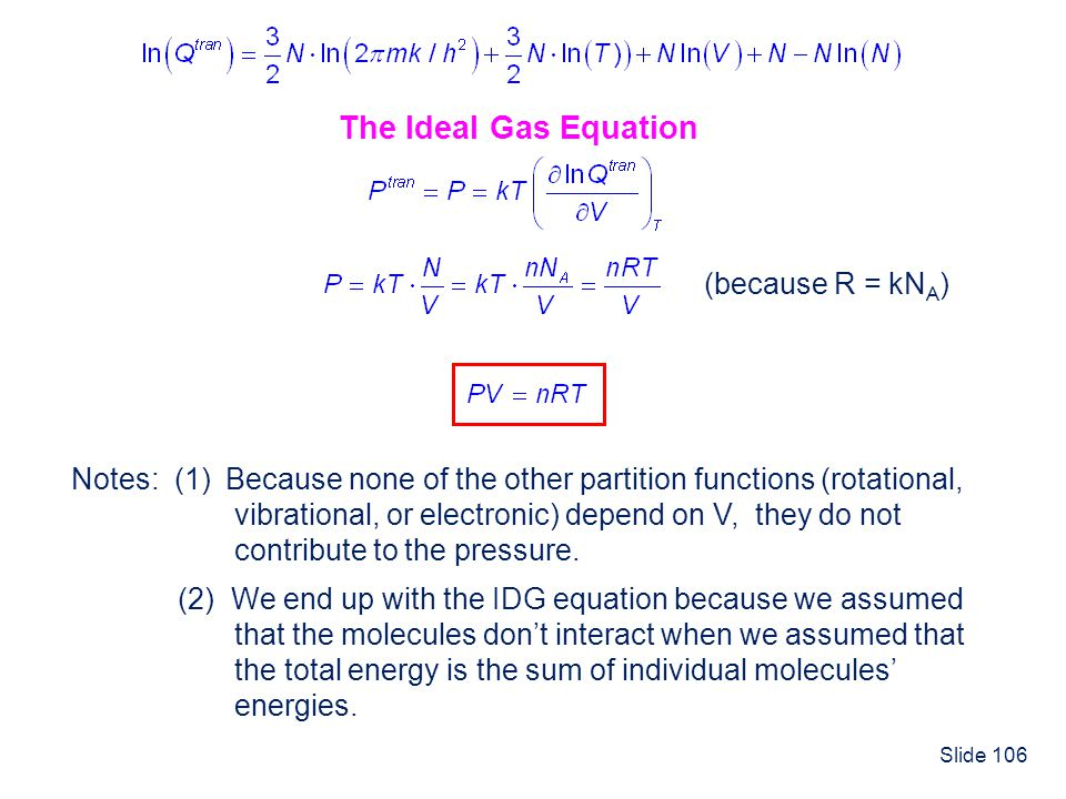 Slide 106 The Ideal Gas Equation Notes: (1) Because none of the other partition functions (rotational, vibrational, or electronic) depend on V, they d