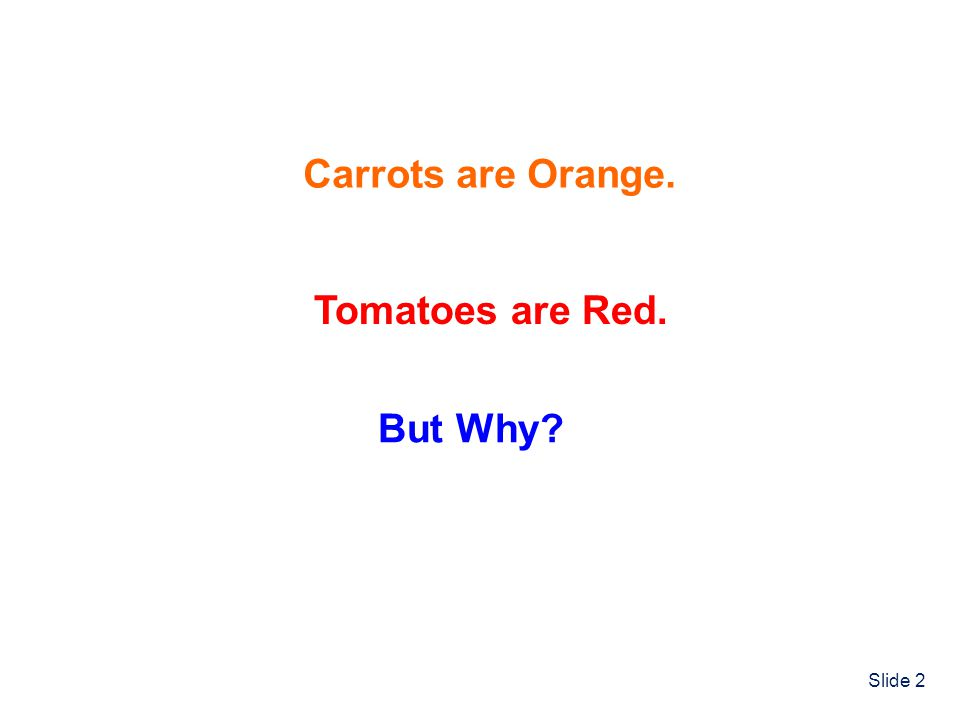 Slide 2 Carrots are Orange. Tomatoes are Red. But Why?