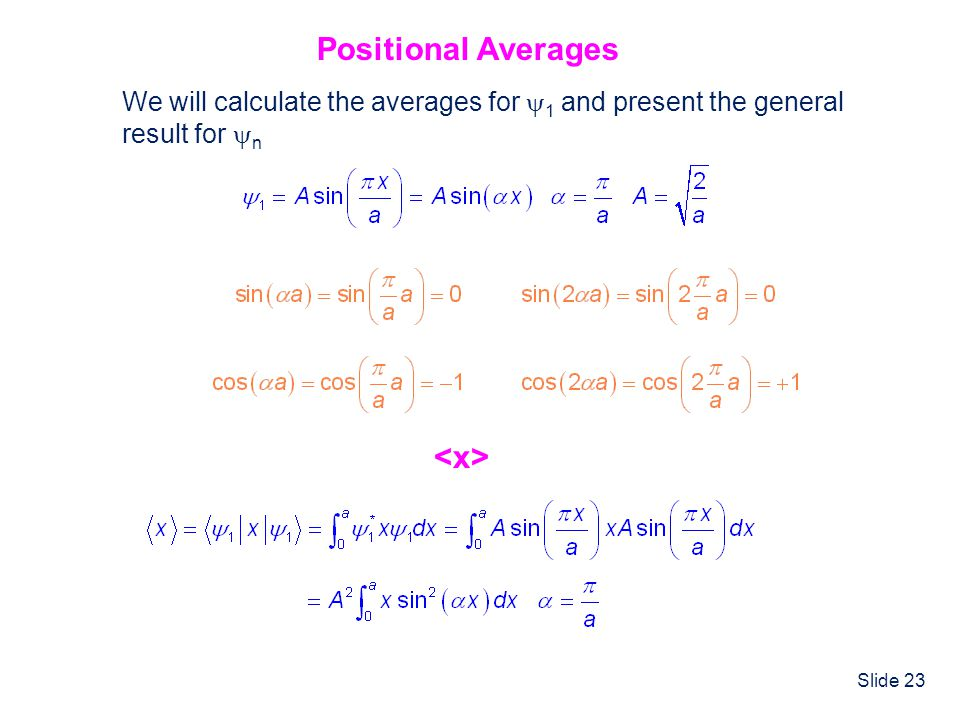 Slide 23 Positional Averages We will calculate the averages for 1 and present the general result for n