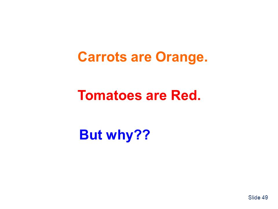 Slide 49 Carrots are Orange. Tomatoes are Red. But why??