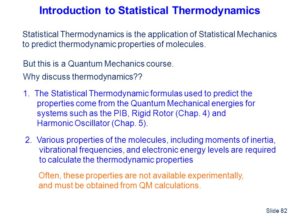 Slide 82 Introduction to Statistical Thermodynamics But this is a Quantum Mechanics course. Why discuss thermodynamics?? Statistical Thermodynamics is