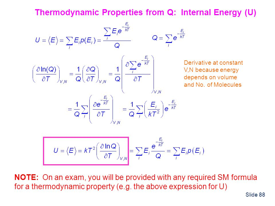 Slide 88 Thermodynamic Properties from Q: Internal Energy (U) Derivative at constant V,N because energy depends on volume and No. of Molecules NOTE: O