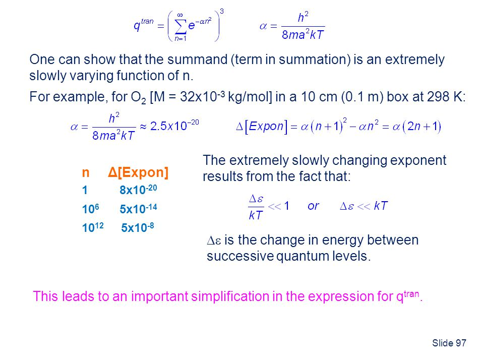 Slide 97 One can show that the summand (term in summation) is an extremely slowly varying function of n. For example, for O 2 [M = 32x10 -3 kg/mol] in
